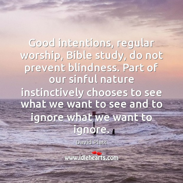Good intentions, regular worship, Bible study, do not prevent blindness. Part of Good Intentions Quotes Image