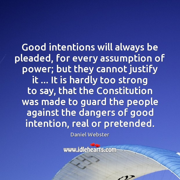 Good intentions will always be pleaded, for every assumption of power; but Daniel Webster Picture Quote