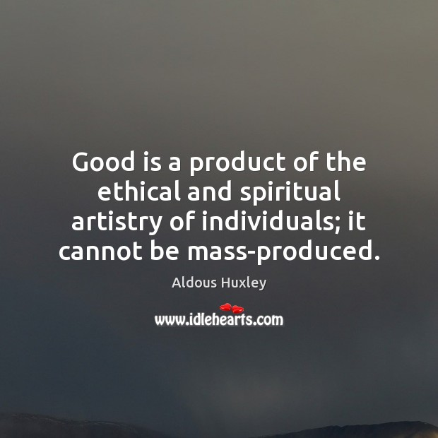 Image, Good is a product of the ethical and spiritual artistry of individuals;