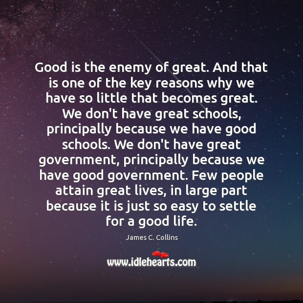 Good is the enemy of great. And that is one of the Image