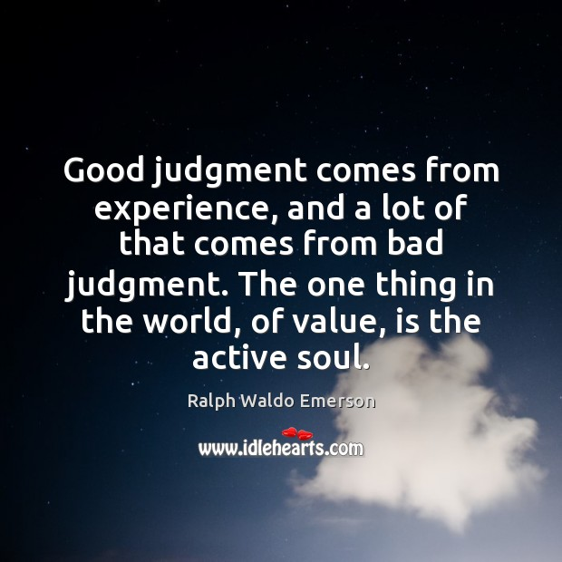 Image, Good judgment comes from experience, and a lot of that comes from
