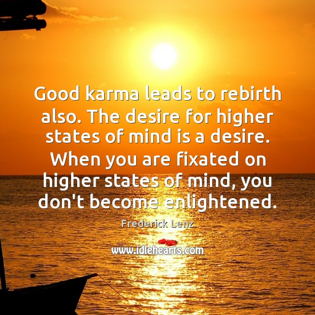 Good karma leads to rebirth also. The desire for higher states of Karma Quotes Image