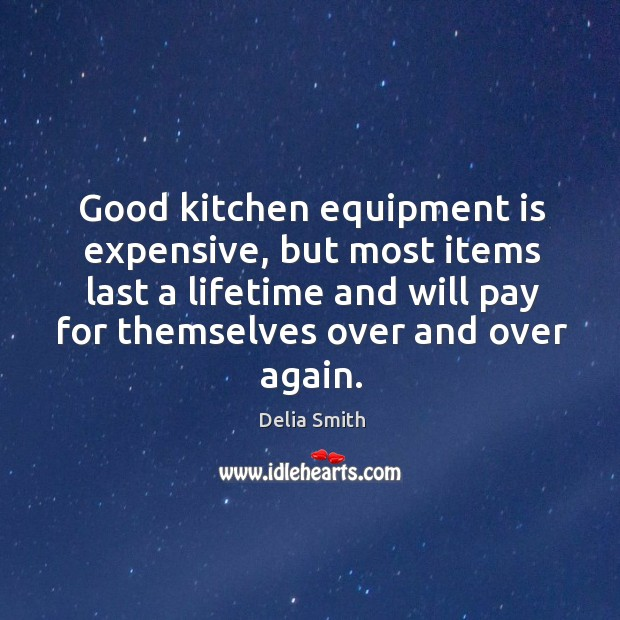 Good kitchen equipment is expensive, but most items last a lifetime and will pay Image
