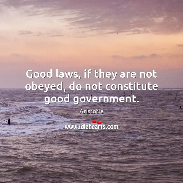 Image, Good laws, if they are not obeyed, do not constitute good government.
