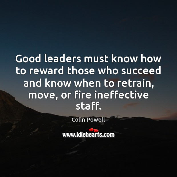 Good leaders must know how to reward those who succeed and know Colin Powell Picture Quote