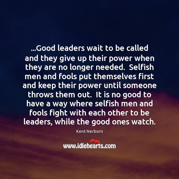 …Good leaders wait to be called and they give up their power Kent Nerburn Picture Quote