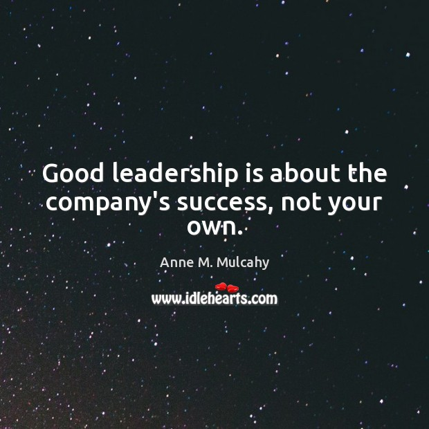 Image, Good leadership is about the company's success, not your own.