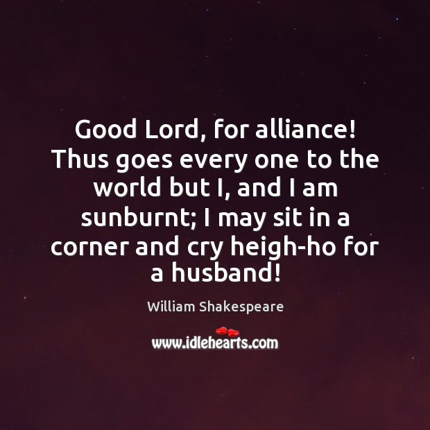 Good Lord, for alliance! Thus goes every one to the world but Image