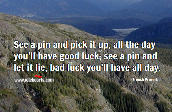 Image, See a pin and pick it up, all the day you'll have good luck.