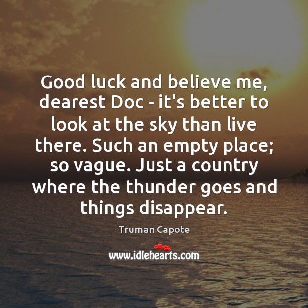 Good luck and believe me, dearest Doc – it's better to look Truman Capote Picture Quote