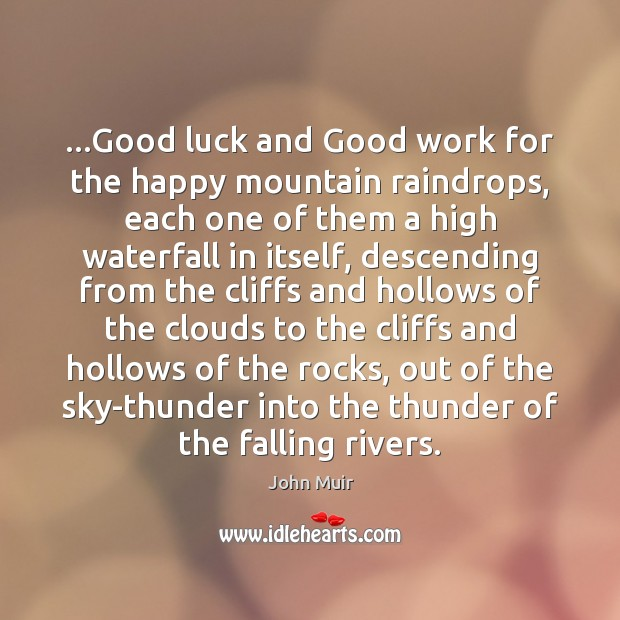 …Good luck and Good work for the happy mountain raindrops, each one Image