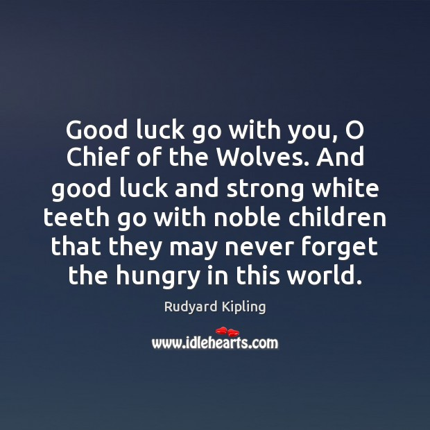 Image, Good luck go with you, O Chief of the Wolves. And good