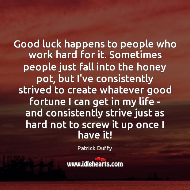 Good luck happens to people who work hard for it. Sometimes people Image