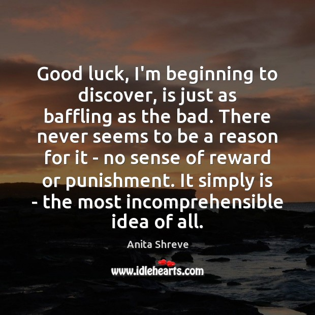 Good luck, I'm beginning to discover, is just as baffling as the Luck Quotes Image