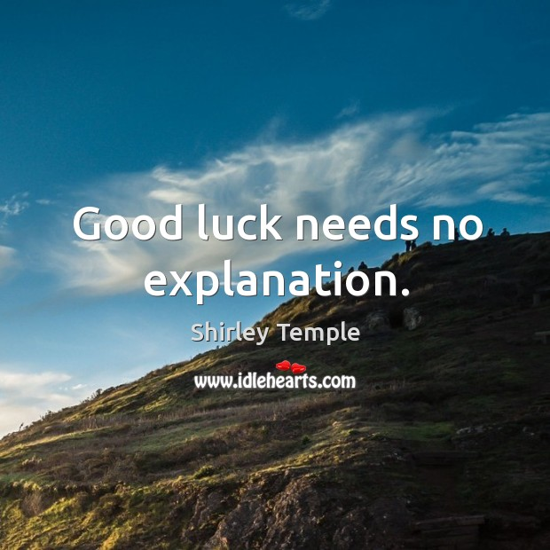 Good luck needs no explanation. Shirley Temple Picture Quote