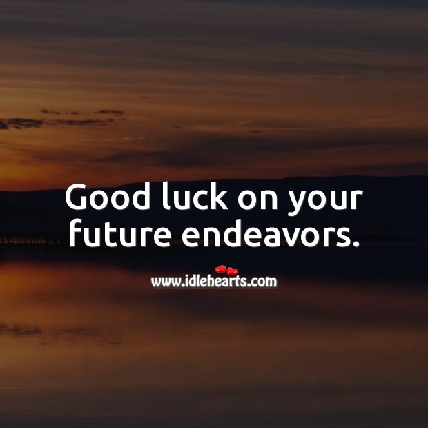Good luck on your future endeavors. Future Quotes Image