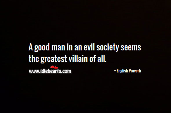 Image, A good man in an evil society seems the greatest villain of all.