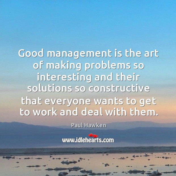 Image, Good management is the art of making problems so interesting and their solutions so