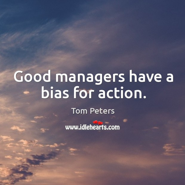 Good managers have a bias for action. Image