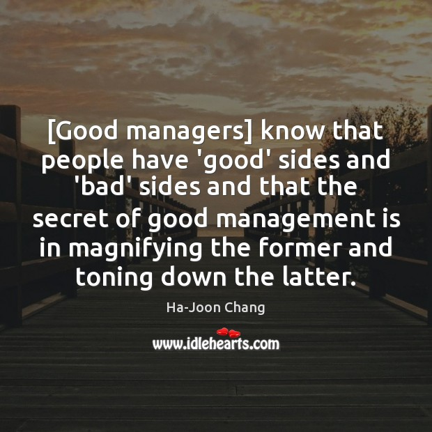 [Good managers] know that people have 'good' sides and 'bad' sides and Management Quotes Image