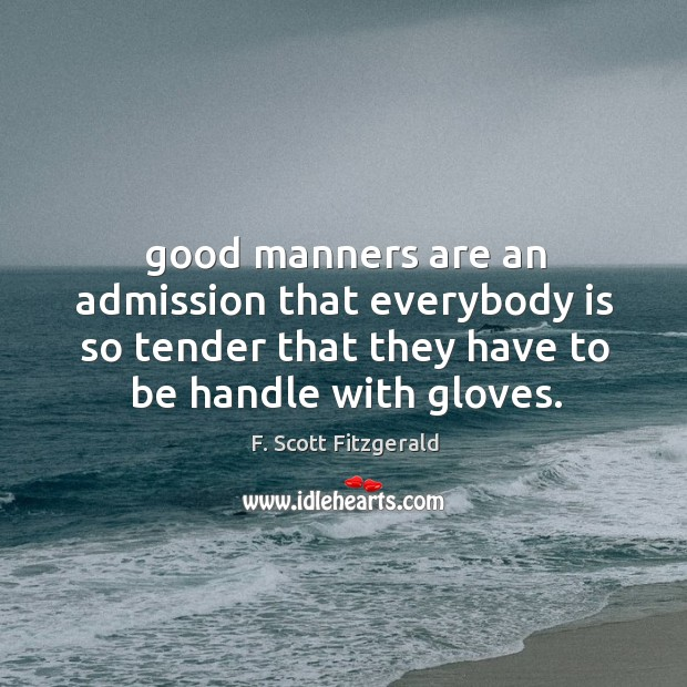 Good manners are an admission that everybody is so tender that they Image