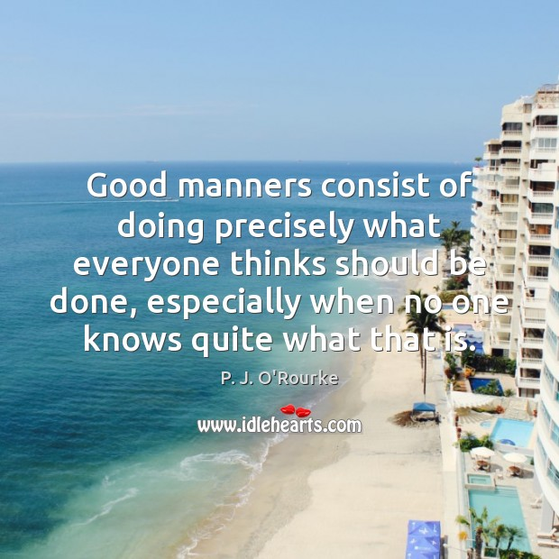Image, Good manners consist of doing precisely what everyone thinks should be done,