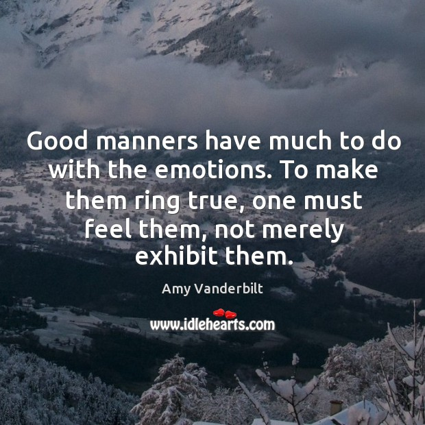 Image, Good manners have much to do with the emotions.