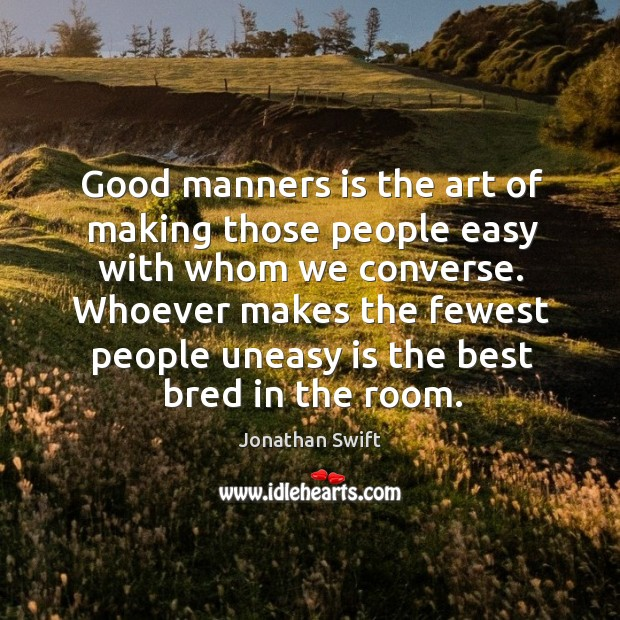 Good manners is the art of making those people easy with whom we converse. Image
