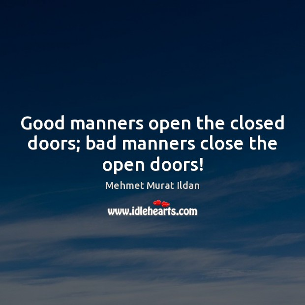 Good manners open the closed doors; bad manners close the open doors! Image
