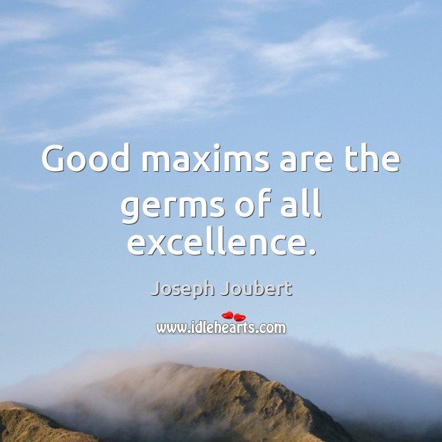 Image, Good maxims are the germs of all excellence.
