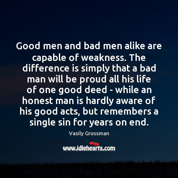 Image, Good men and bad men alike are capable of weakness. The difference