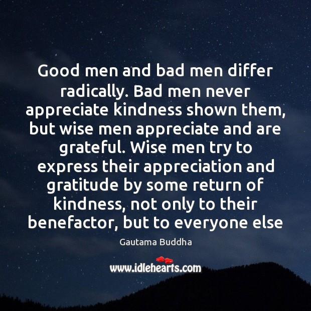 Good men and bad men differ radically. Bad men never appreciate kindness Image