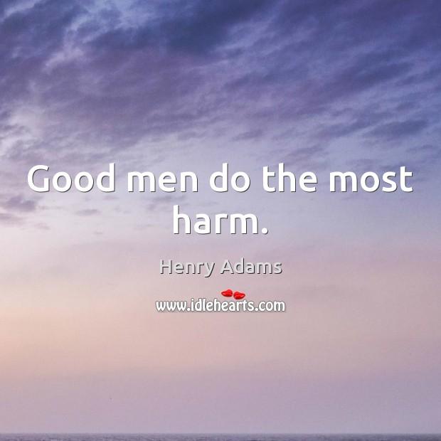Good men do the most harm. Men Quotes Image