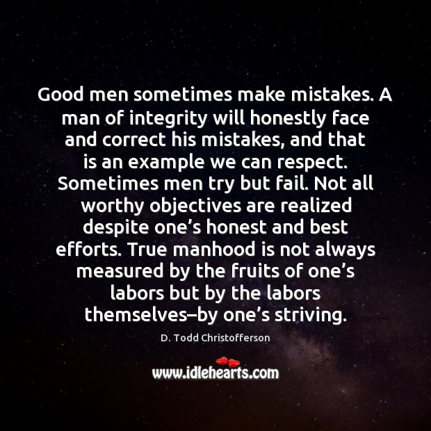 Good men sometimes make mistakes. A man of integrity will honestly face Men Quotes Image
