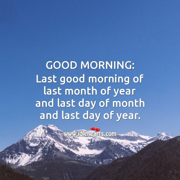Image, Good morning:  Last good morning of last month of year.