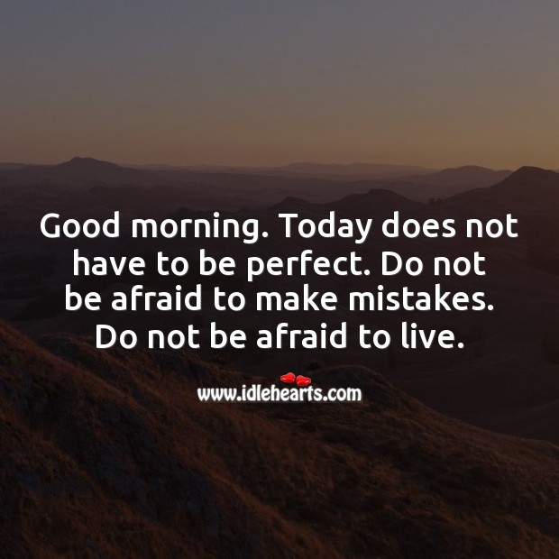 Good morning. Do not be afraid to make mistakes. Do not be afraid to live. Afraid Quotes Image