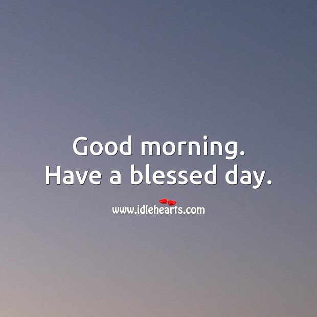 Good morning everyone. Have a blessed day. Image