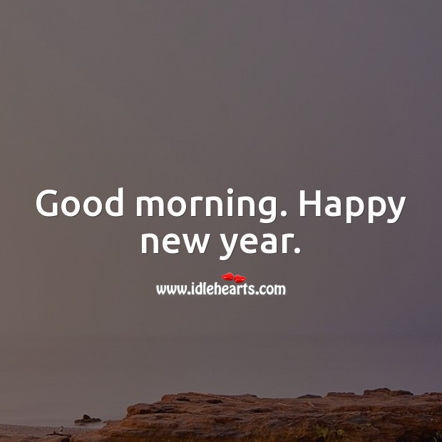 Good morning. Happy new year. New Year Quotes Image