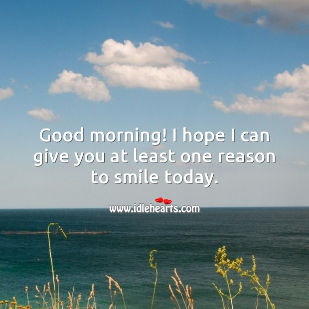 Image about Good morning! I hope I can give you at least one reason to smile today.