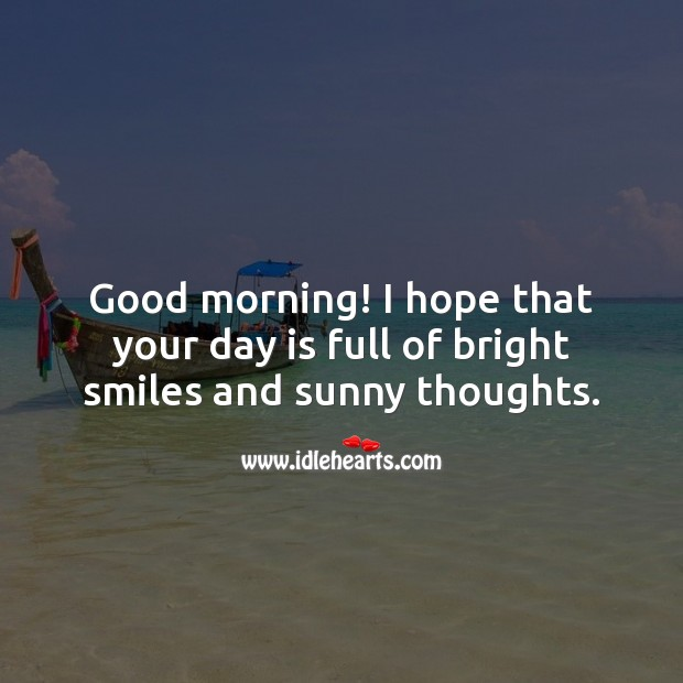 Good morning! I hope that your day is full of bright smiles and sunny thoughts. Image