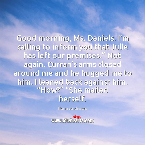 Image, Good morning, Ms. Daniels. I'm calling to inform you that Julie
