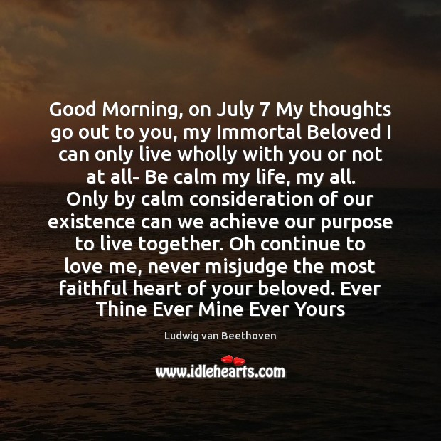 Good Morning, on July 7 My thoughts go out to you, my Immortal Ludwig van Beethoven Picture Quote