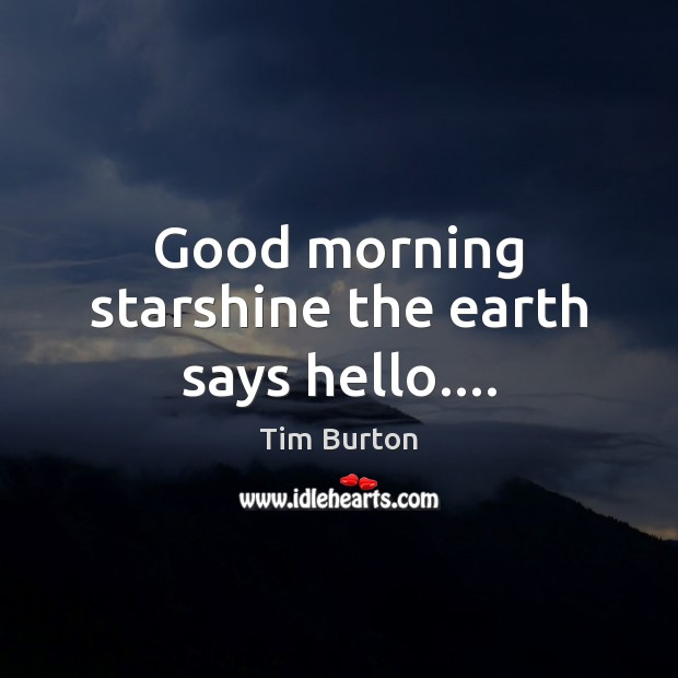 Image, Good morning starshine the earth says hello….