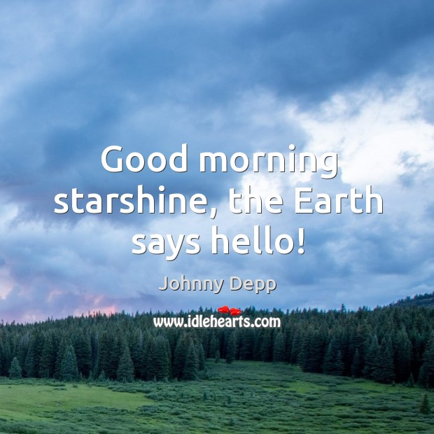 Image, Good morning starshine, the earth says hello!