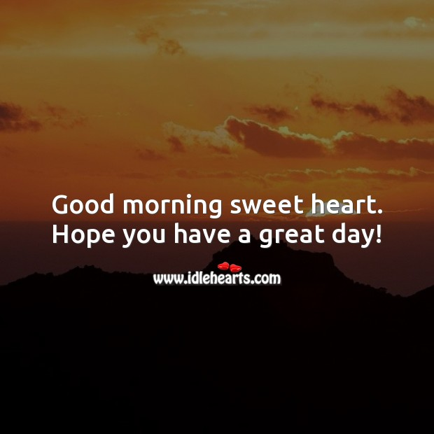 Good morning sweet heart. Hope you have a great day! Good Morning Messages Image