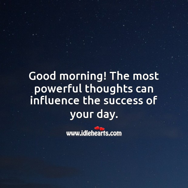 Good morning! The most powerful thoughts can influence the success of your day. Good Morning Quotes Image