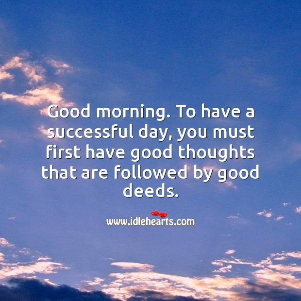 Good morning. To have a successful day, you must first have good thoughts. Image