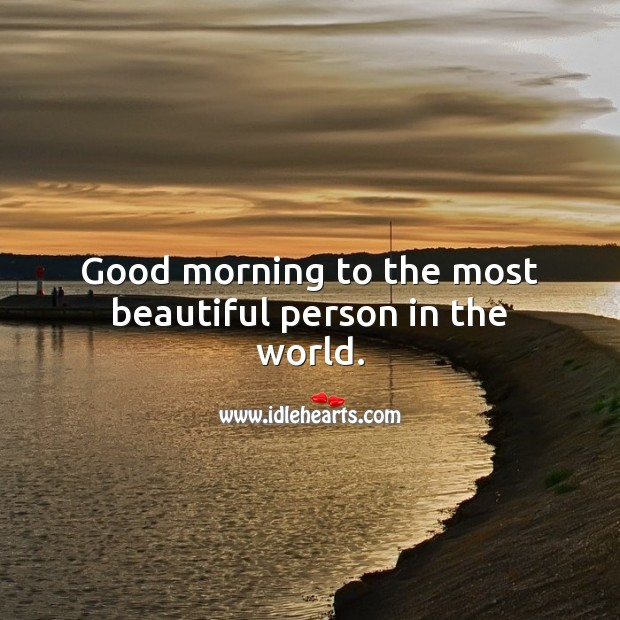 Good morning to the most beautiful person in the world. Good Morning Quotes Image