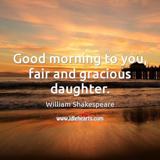 Good morning to you, fair and gracious daughter. Image