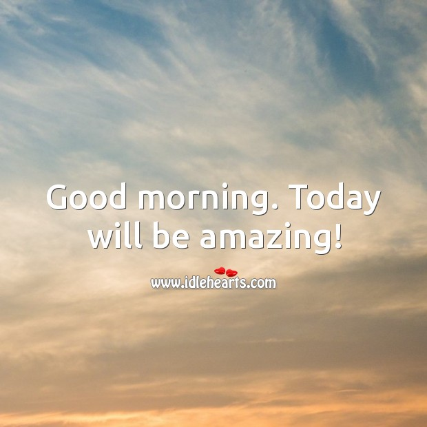 Good morning. Today will be amazing! Image